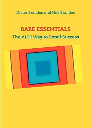 BARE ESSENTIALS: The ALDI Way to Retail Success