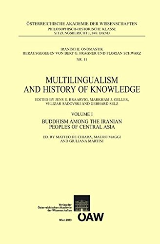 Multilingualism and History of Knowledge, Volume I: Buddhism among the Iranian Peoples of Central Asia (Sitzungsberichte Der Philosophisch-historischen Klasse)