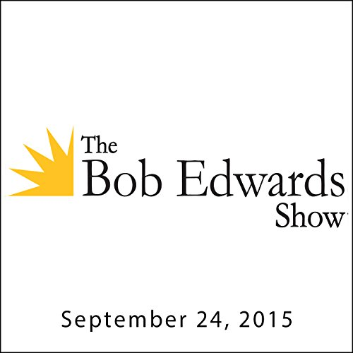 The Bob Edwards Show, Annie Leibovitz and Amy Krouse Rosenthal, September 24, 2015 audiobook cover art