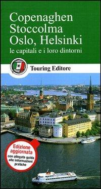 Copenaghen, Stoccolma, Oslo, Helsinki. Le capitali e i loro dintorni. Con guida alle informazioni pratiche