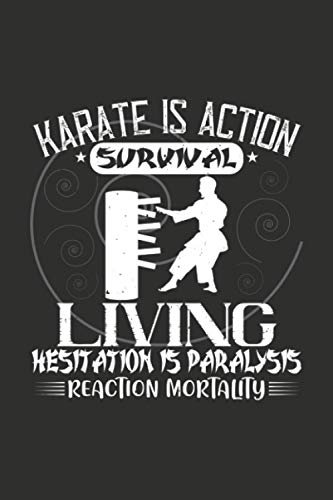Karate Is Action, Survival, Living; Hesitation Is Paralysis, Reaction, Mortality: Perfect All-Purpose Karate Graphing Notebook for Lab Notes, Note, Drawing, Writing, School Notes, and Capturing Ideas