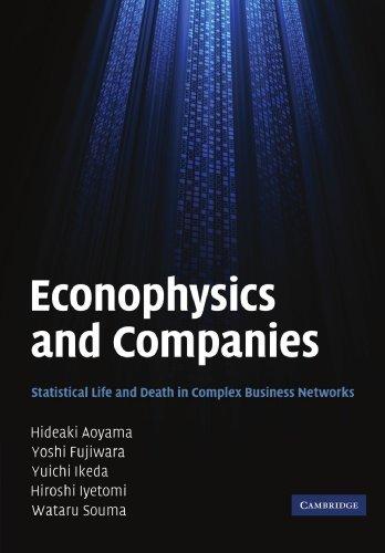 Econophysics and Companies: Statistical Life and Death in Complex Business Networks by Hideaki Aoyama Yoshi Fujiwara Yuichi Ikeda Hiroshi Iyetomi Wataru Souma(2011-09-15)