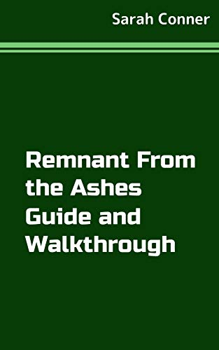 Remnant From the Ashes Guide and Walkthrough (English Edition)
