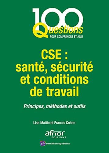CSE : santé, sécurité et conditions de travail: Principes, méthodes et outils
