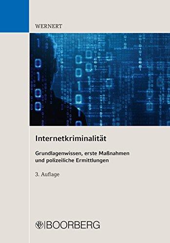 Internetkriminalität: Grundlagenwissen, erste Maßnahmen und polizeiliche Ermittlungen