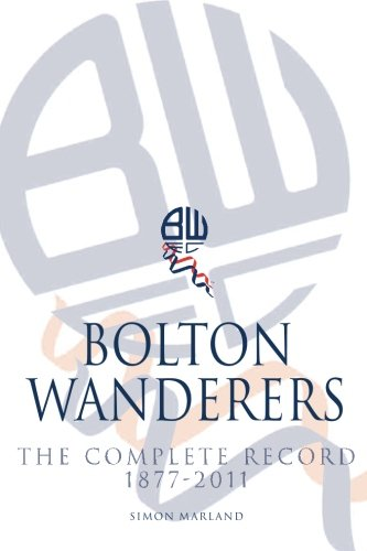 Bolton Wanderers The Complete Record 1877-2011