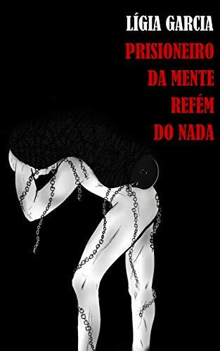 Prisioneiro da mente Refém do nada