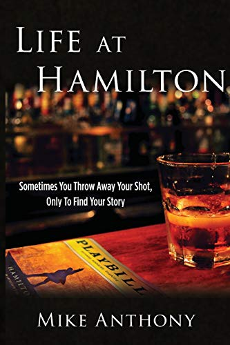 Life at Hamilton: Sometimes You Throw Away Your Shot, Only to Find Your Story