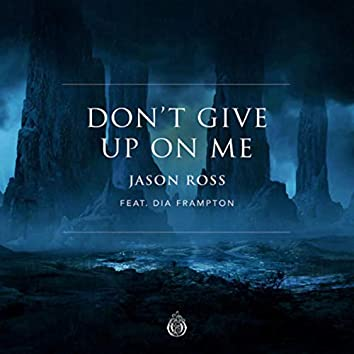 Don't Give Up On Me (feat. Dia Frampton)