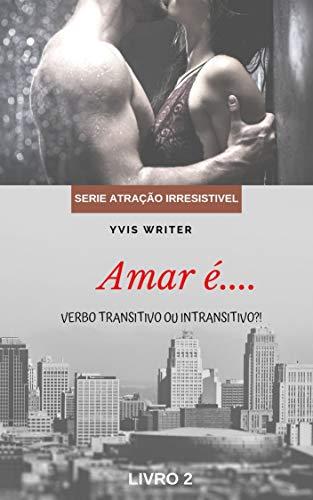 Amar é Verbo Transitivo ou Intransitivo?: Livro 2 (Atração Irresistível)
