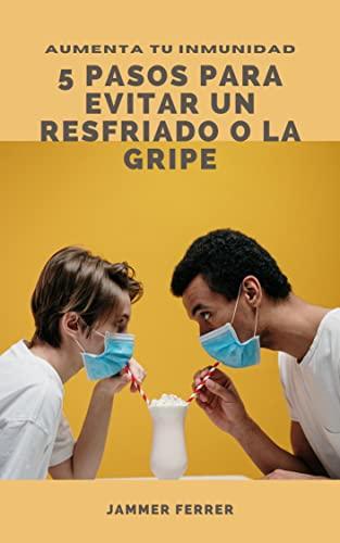 AUMENTA TU INMUNIDAD : 5 Pasos para evitar un resfriado o la gripe