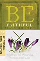 Be Faithful: It's Always Too Soon to Quit! : NT Commentary, 1 & 2 Timothy, Titus, Philemon (Be Series Commentary)