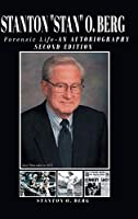 """STANTON """"Stan"""" O. BERG: A FORENSIC LIFE: An Autobiography; Second Edition"""
