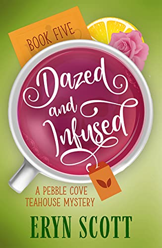 Dazed and Infused (A Pebble Cove Teahouse Mystery Book 5) by [Eryn  Scott]