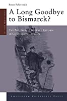 A Long Goodbye to Bismarck?: The Politics of Welfare Reform in Continental Europe (Changing Welfare States)