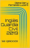 Inglés Guardia Civil 2019: 560 EJERCICIOS! (English Edition)