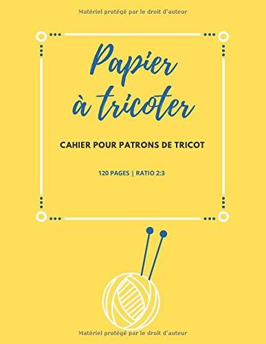 Papier à tricoter: Cahier pour dessiner vos patrons de tricot de differents modèles et montages,papier à tricoter, papier quadrillé ratio 2:3 | 120 PAGES