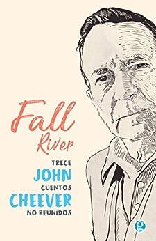 Fall River: Trece cuentos no reunidos de John Cheever (Spanish Edition) by [John Cheever, Juan Pablo Martínez]