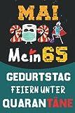 Mai 2021 Mein 65 Geburtstag Feiern Unter Quarantäne: 65 Jahre geburtstag, geschenkideen 65. geburtstag für Männer und Frauen, besondere geschenke... ... zum 65. geburtstag lustig, Notizbuch A5