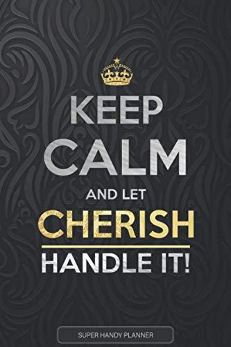 Cherish: Keep Calm And Let Cherish Handle It - Cherish Name Custom Gift Planner Calendar Notebook Journal