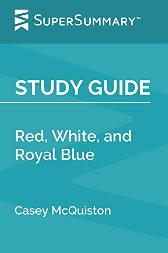 Study Guide: Red, White, and Royal Blue by Casey McQuiston (SuperSummary)