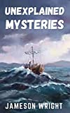 Unexplained Mysteries: The unsolved events and incidents of the world