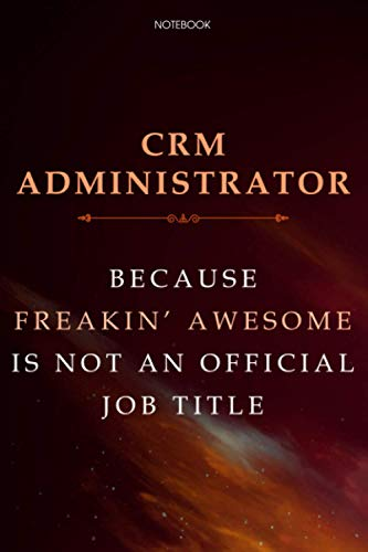 Lined Notebook Journal Crm Administrator Because Freakin\' Awesome Is Not An Official Job Title: 6x9 inch, Do It All, Finance, Over 100 Pages, Daily Journal, Monthly, Meal, Budget Tracker