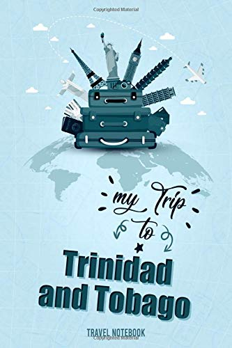 My Trip To Trinidad and Tobago: Personalized Traveling to Trinidad and Tobago Daily Planner With Notes Page, Memories Journal, Places to Visit ... Men & Women (6x9 110 Ruled Pages Matte Cover)