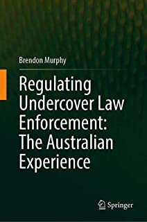 Regulating Undercover Law Enforcement: The Australian Experience