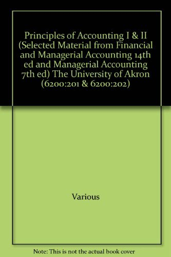 Principles of Accounting I & II (Selected Material from Financial and Managerial Accounting 14th ed and Managerial Accou