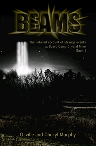 BEAMS: the detailed account of strange events at Board Camp Crystal Mine (Book Book 1) (English Edition)