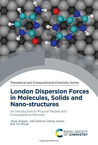 London Dispersion Forces in Molecules, Solids and Nano-structures: An Introduction to Physical Models and Computational Methods (Theoretical and Computational Chemistry Series)