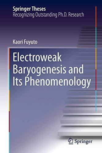 Electroweak Baryogenesis and Its Phenomenology (Springer Theses)