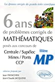 6 ans de problèmes corrigés de mathématiques posés aux concours Centrale/Supélec, Mines/Ponts CCP filière MP