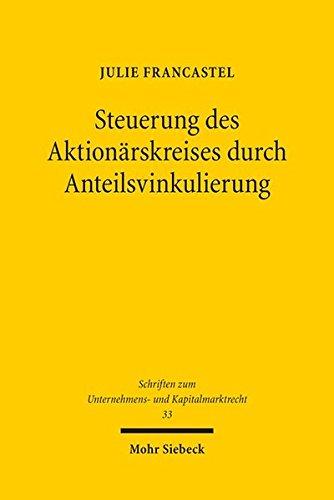 Steuerung des Aktionärskreises durch Anteilsvinkulierung: Eine rechtsvergleichende Betrachtung des deutschen und französischen Rechts (Schriften zum Unternehmens- und Kapitalmarktrecht)