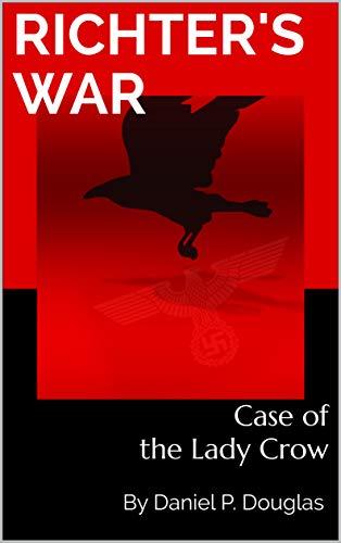 Richter's War: Case of the Lady Crow by Douglas, Daniel P.