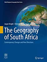 The Geography of South Africa: Contemporary Changes and New Directions (World Regional Geography Book Series)
