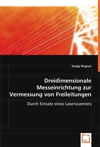 Dreidimensionale Messeinrichtung zur Vermessungvon Freileitungen: Einsatz eines Laserscanners im eine dreidimensionale Messeinrichtung zur Vermessung von Freileitungen