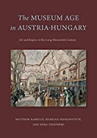 The Museum Age in Austria-Hungary: Art and Empire in the Long Nineteenth Century