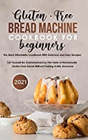Gluten-Free Bread Machine Cookbook For Beginners 2021