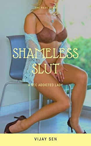 Shameless SLUT: A Sex Addict lady