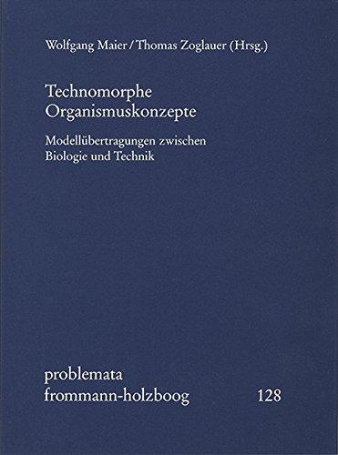 Technomorphe Organismuskonzepte: Modellübertragungen zwischen Biologie und Technik