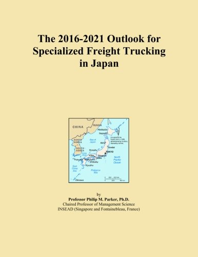 The 2016-2021 Outlook for Specialized Freight Trucking in Japan