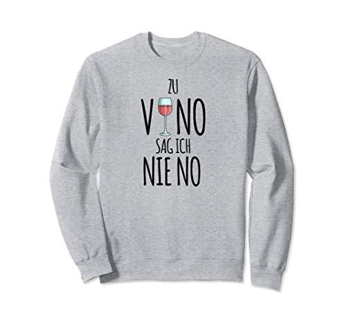 Zu Vino sag ich nie no, Damen, Wein Geschenk Weintrinker Sweatshirt