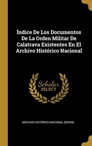 Índice De Los Documentos De La Orden Militar De Calatrava Existentes En El Archivo Histórico Nacional