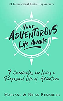 Your Adventurous Life Awaits: 7 Coordinates for Living a Purposeful Life of Adventure by [Maryann Remsburg, Brian Remsburg]