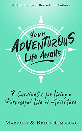 Map out your own plan to leave an impact on the world that you can be proud of… <em>Your Adventurous Life Awaits: 7 Coordinates for Living a Purposeful Life of Adventure</em> by Maryann and Brian Remsburg