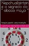 Nepohualtzintzin e o segredo do * abaco maya *: Soropan japonês - uma introdução (Portuguese Edition)