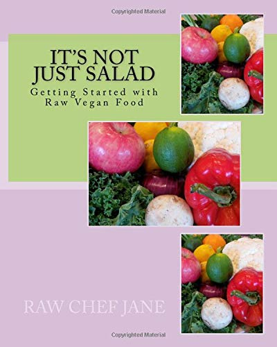 It's Not Just Salad: Getting Started with Raw Vegan Food