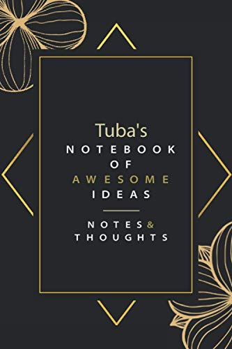 Tuba's Notebook Of Awesome Ideas Notes & Thoughts: Pretty Personalised Name Journal Gift for Wife,Sister,Daughter & Girlfriend Named Tuba |Birthday notebook Gift | 6x9 Inches , 100 Pages